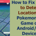 [*Solved] How to Fix Failed to Detect Location on Pokemon Go for iOS & Android Smartphones