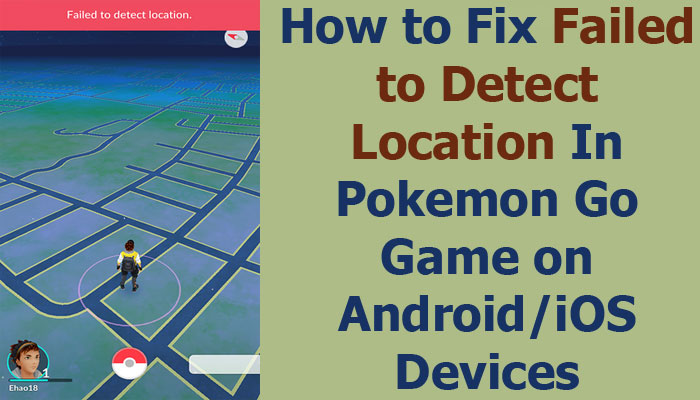 Fix Failed to Detect Location on Pokemon Go Game