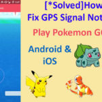 How to Fix or Solve GPS Signal Not Found in Pokemon Go Game on Android/iOS Smartphones