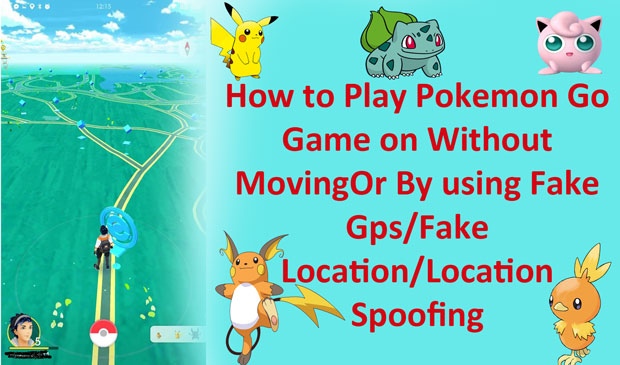 How to Play Pokemon go without Moving or by Using Fake GPS Location